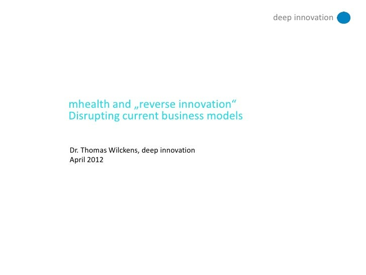 "deep innovationmhealth and ""reverse innovation""Disrupting current business modelsDr. Thomas Wilckens, deep innovationApril..."