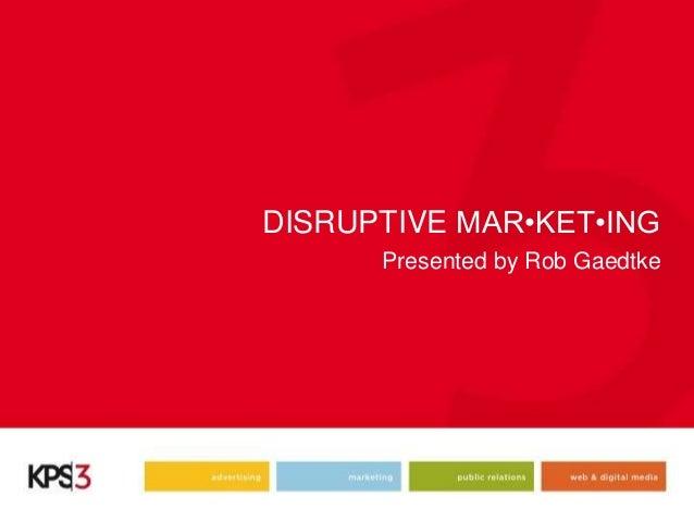 Disruption Marketing by Rob Gaedtke