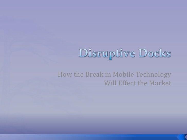 Disruptive  Docks