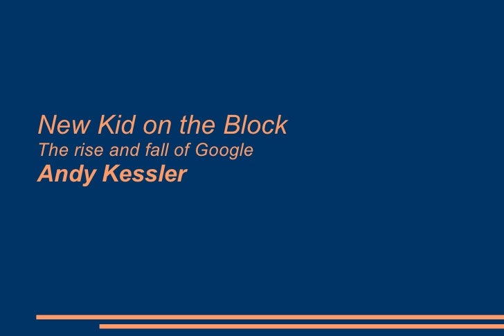 New Kid on the Block The rise and fall of Google  Andy Kessler