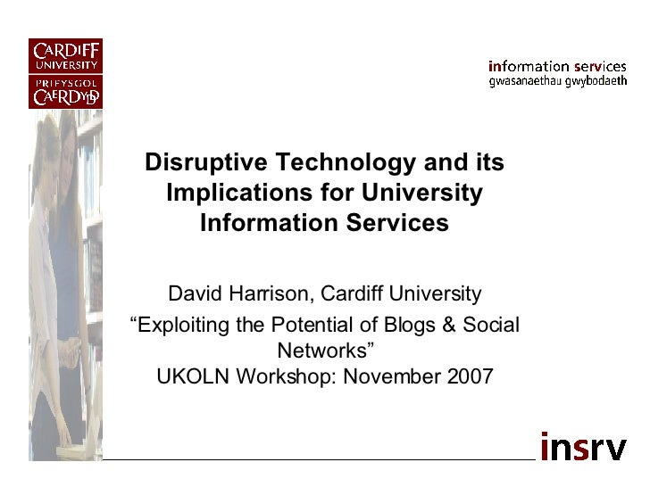 """Disruptive Technology and its Implications for University Information Services David Harrison, Cardiff University """" Exploi..."""