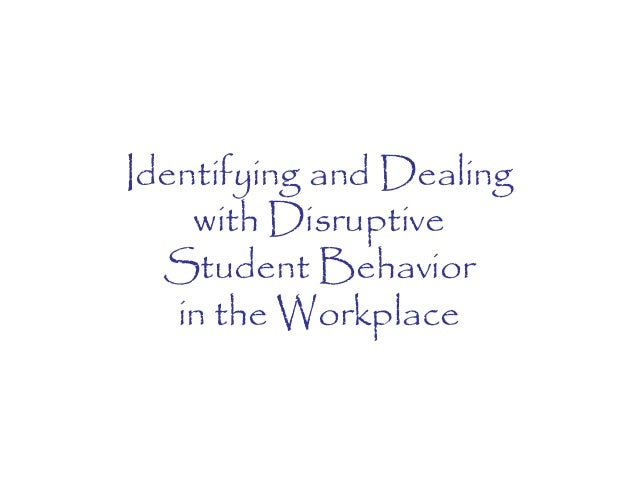 Identifying and Dealingwith DisruptiveStudent Behaviorin the Workplace