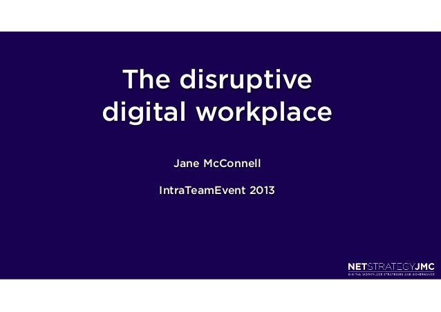The disruptivedigital workplace      Jane McConnell    IntraTeamEvent 2013