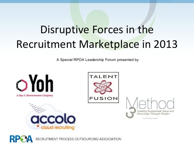 Disruptive forces in the recruitment market in 2013  rpoa leadership forum