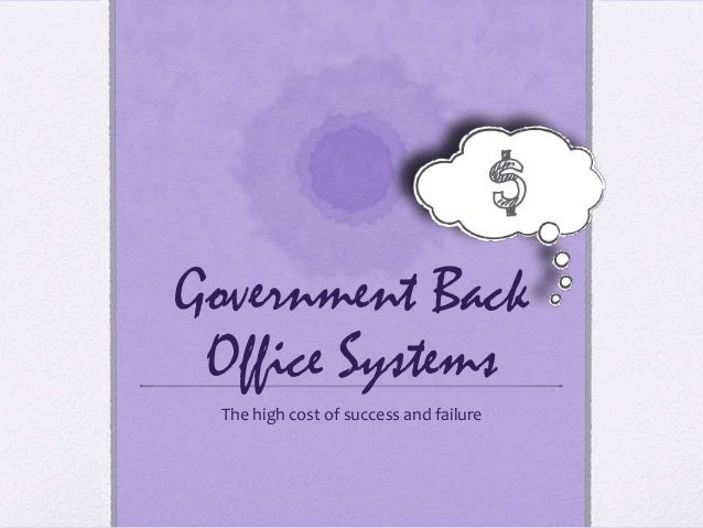 Government Back Office Systems The high cost of success and failure