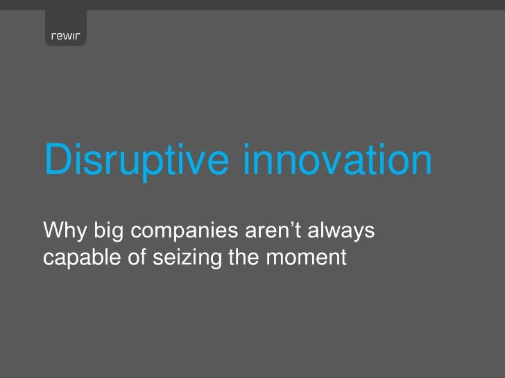 Disruptive innovationWhy big companies aren't alwayscapable of seizing the moment