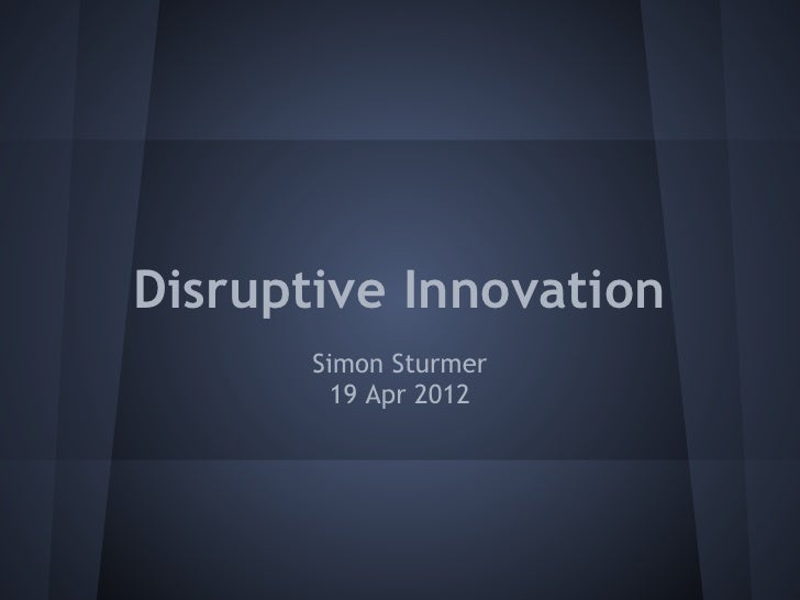 Disruptive Innovation       Simon Sturmer         19 Apr 2012