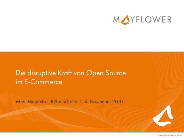 © Mayfower GmbH 2010 Die disruptive Kraft von Open Source im E-Commerce Meet Magento I Björn Schotte I 4. November 2010