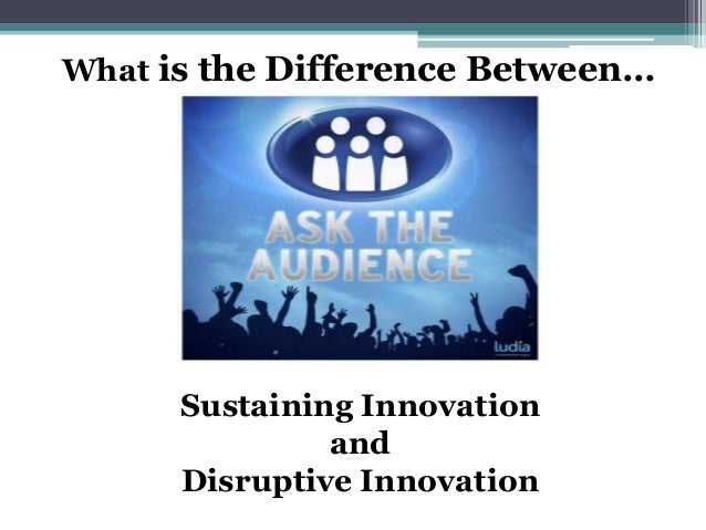 What is the Difference Between… Sustaining Innovation and Disruptive Innovation
