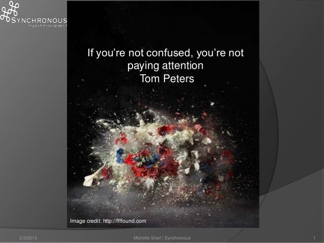 If you're not confused, you're not                            paying attention                              Tom Peters    ...
