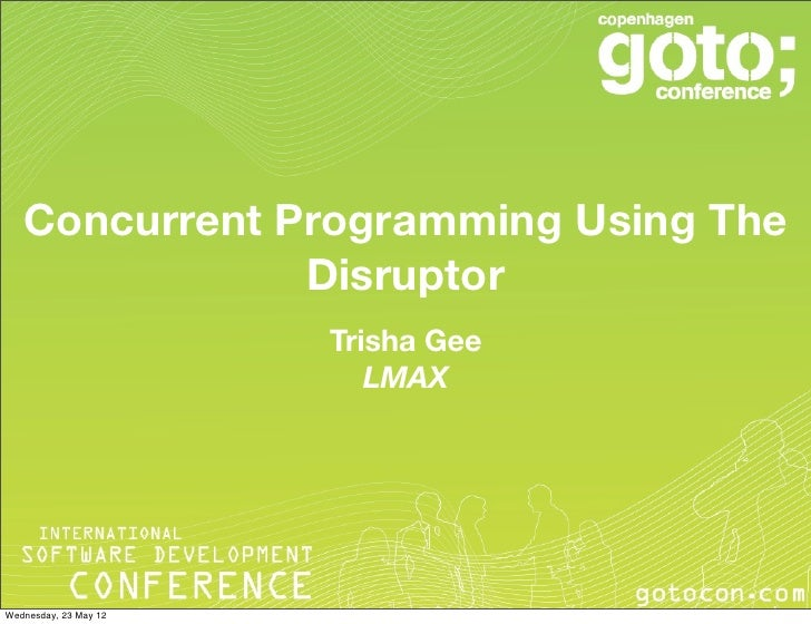 Concurrent Programming Using The               Disruptor                       Trisha Gee                          LMAXWed...