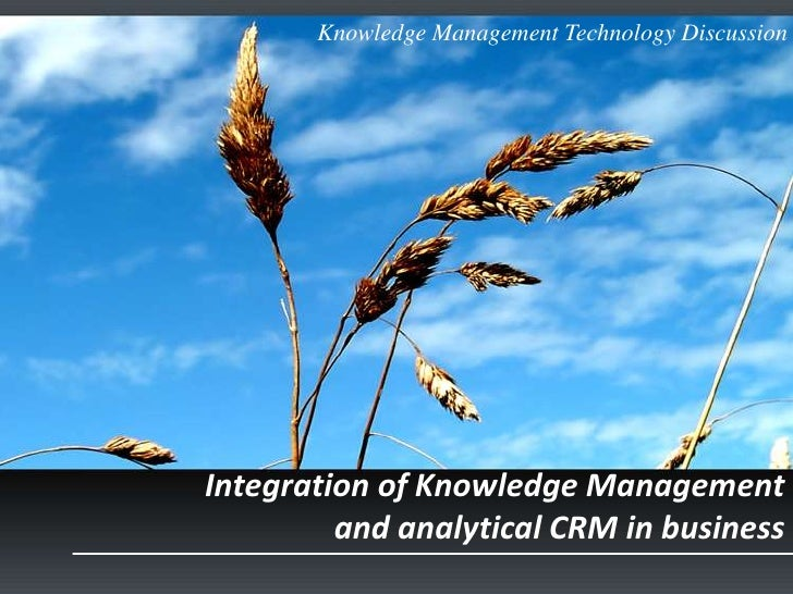 Knowledge Management Technology DiscussionIntegration of Knowledge Management         and analytical CRM in business