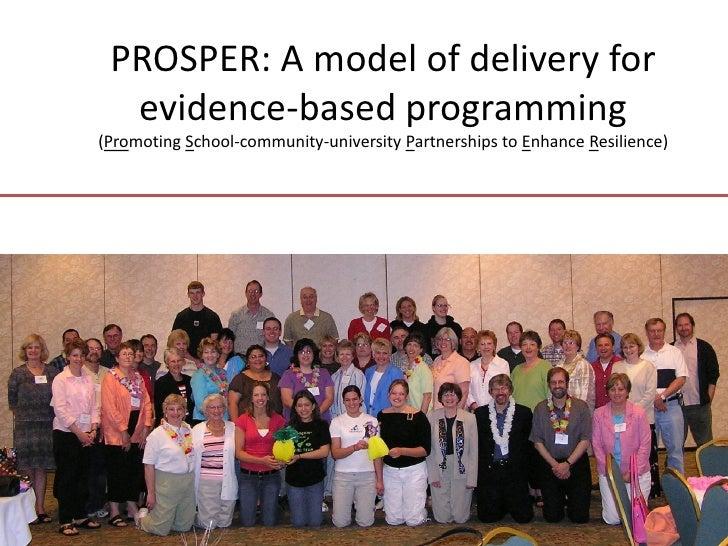 PROSPER: A model of delivery for   evidence-based programming (Promoting School-community-university Partnerships to Enhan...
