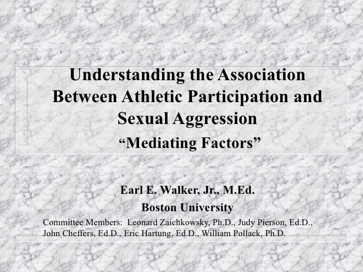 """Understanding the Association Between Athletic Participation and Sexual Aggression   """" Mediating Factors"""" Earl E. Walker, ..."""