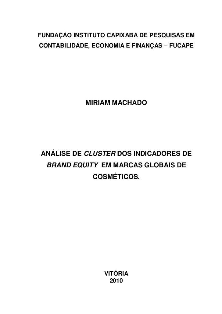 FUNDAÇÃO INSTITUTO CAPIXABA DE PESQUISAS EMCONTABILIDADE, ECONOMIA E FINANÇAS – FUCAPE             MIRIAM MACHADOANÁLISE D...