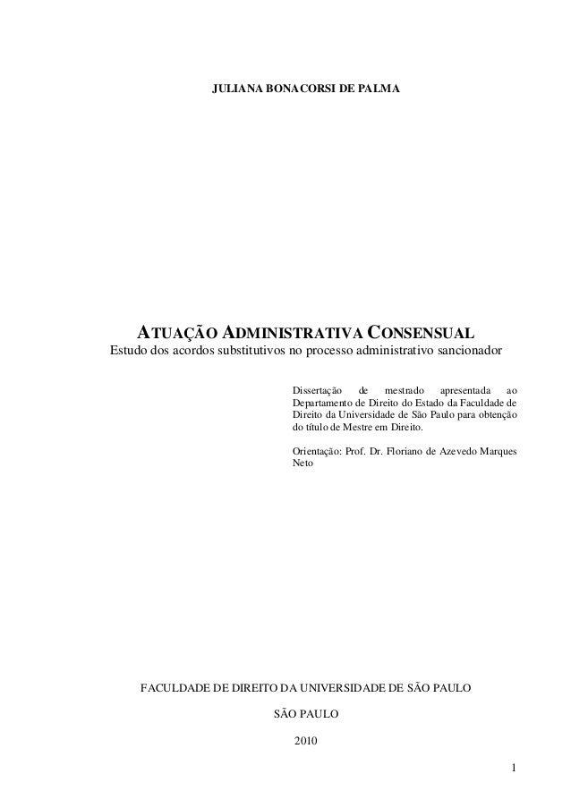 1 JULIANA BONACORSI DE PALMA ATUAÇÃO ADMINISTRATIVA CONSENSUAL Estudo dos acordos substitutivos no processo administrativo...