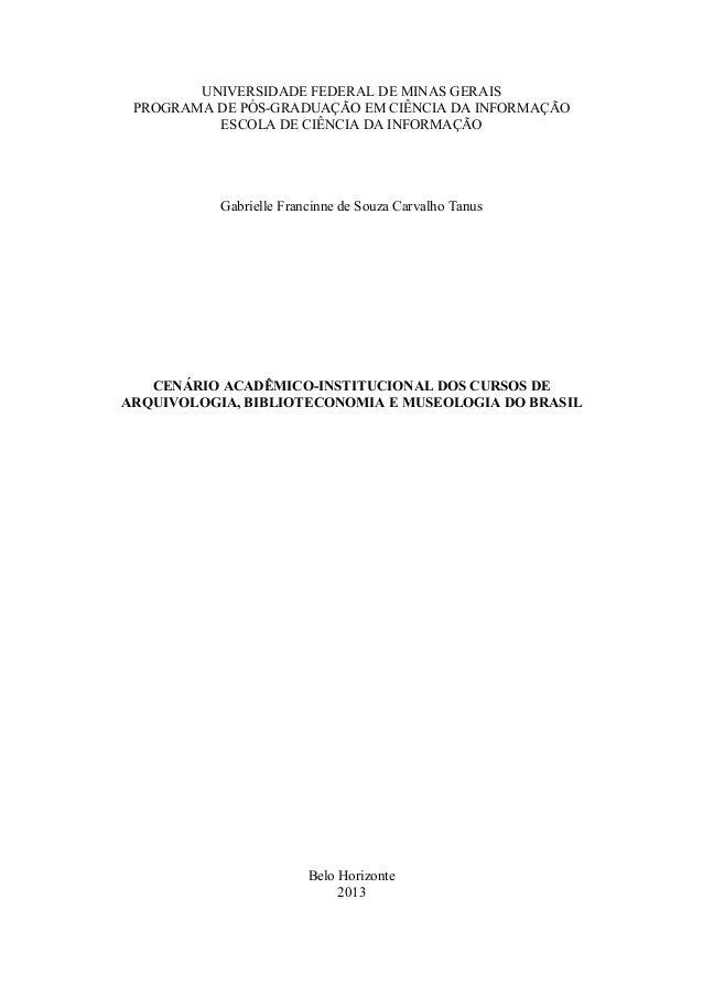 Dissertação da Gabrielle Tanus. Cenário acadêmico-institucional dos cursos de arquivologia, biblioteconomia e museologia do Brasil. 2013