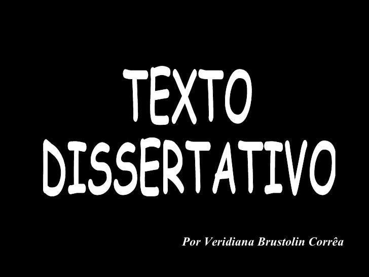 TEXTO DISSERTATIVO Por Veridiana Brustolin Corrêa