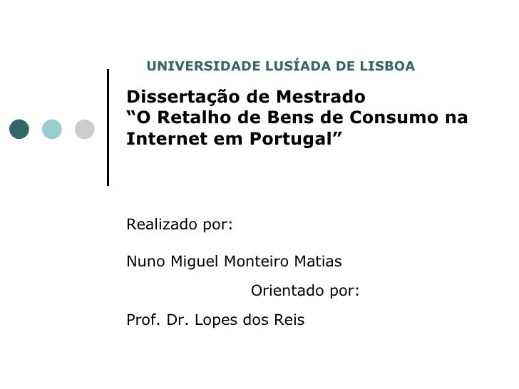 """Dissertação de Mestrado """"O Retalho de Bens de Consumo na Internet em Portugal"""" Realizado por: Nuno Miguel Monteiro Matias ..."""