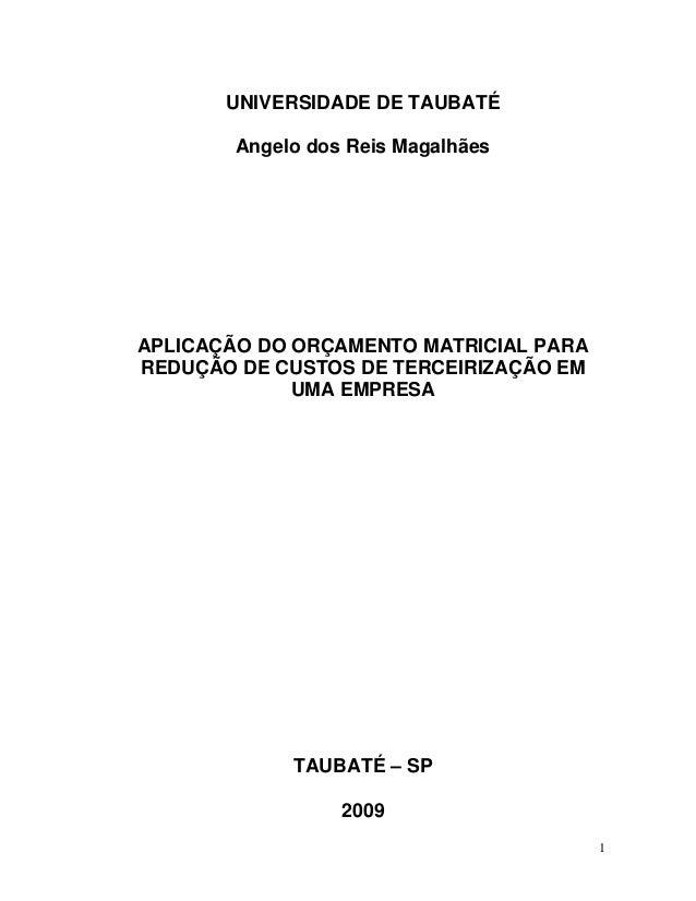 UNIVERSIDADE DE TAUBATÉ        Angelo dos Reis MagalhãesAPLICAÇÃO DO ORÇAMENTO MATRICIAL PARAREDUÇÃO DE CUSTOS DE TERCEIRI...