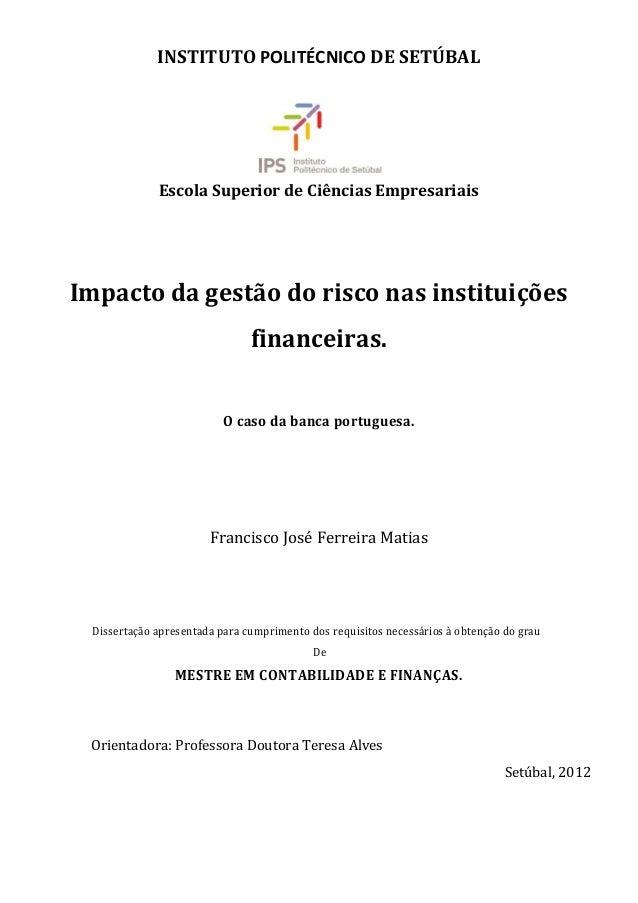 INSTITUTO POLITÉCNICO DE SETÚBAL Escola Superior de Ciências Empresariais Impacto da gestão do risco nas instituições fina...