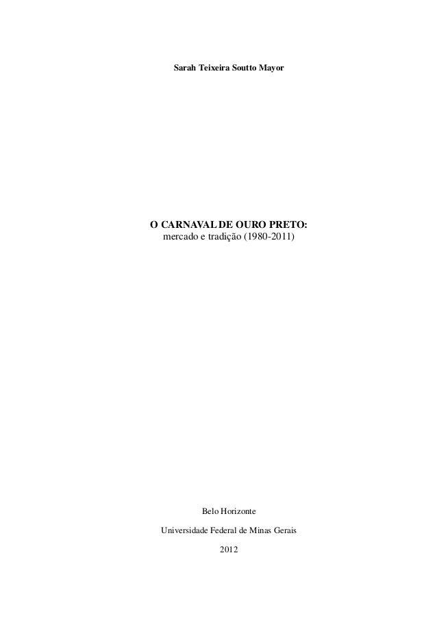 Sarah Teixeira Soutto MayorO CARNAVAL DE OURO PRETO:mercado e tradição (1980-2011)Belo HorizonteUniversidade Federal de Mi...