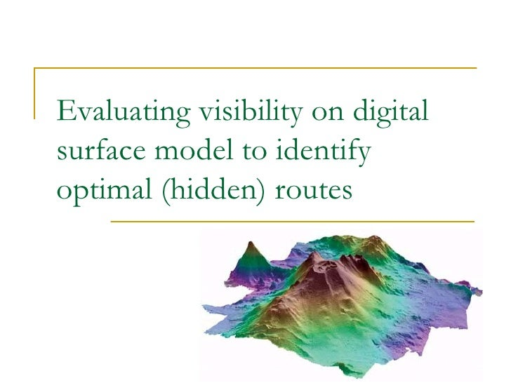 Evaluating visibility on digital surface model to identify optimal (hidden) routes   Presented By: Faizan Tayyab