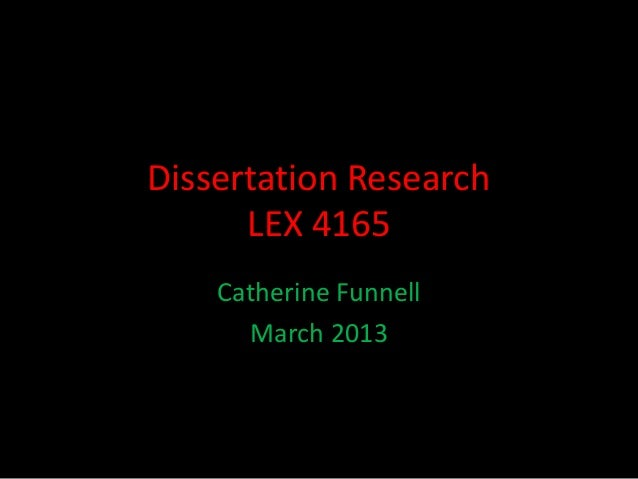 Dissertation Research      LEX 4165    Catherine Funnell      March 2013