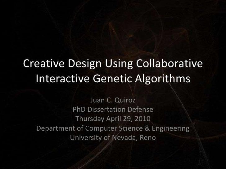 Creative Design Using Collaborative Interactive Genetic Algorithms<br />Juan C. Quiroz<br />PhD Dissertation Defense<br />...