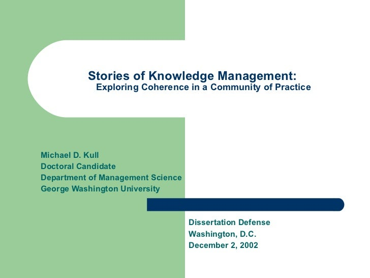 Stories of Knowledge Management:  Exploring Coherence in a Community of Practice Michael D. Kull Doctoral Candidate Depart...