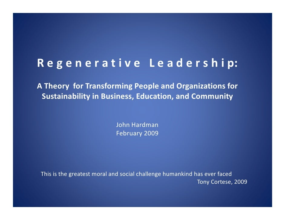 R e g e n e r a t i v e L e a d e r s h i p: A Theory for Transforming People and Organizations for  Sustainability in Bus...