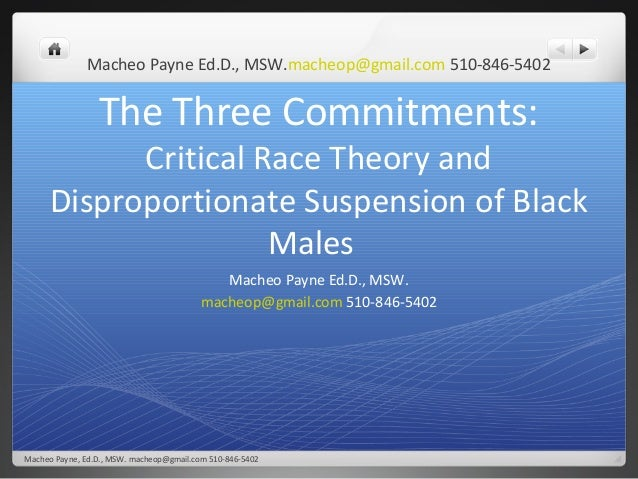 Macheo Payne Ed.D., MSW.macheop@gmail.com 510-846-5402                 The Three Commitments:            Critical Race The...