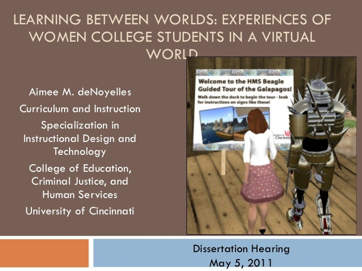 LEARNING BETWEEN WORLDS: EXPERIENCES OF WOMEN COLLEGE STUDENTS IN A VIRTUAL WORLD Aimee M. deNoyelles Curriculum and Instr...