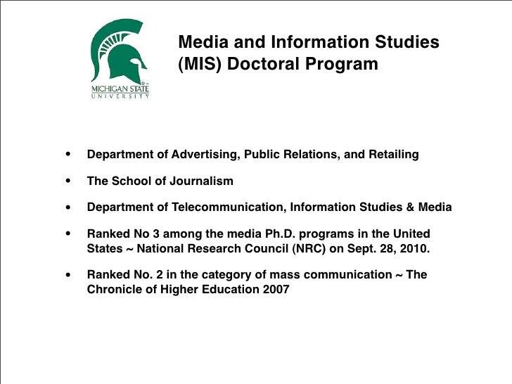 ! ! ! ! ! ! ! Media and Information Studies! ! ! ! ! ! ! (MIS) Doctoral Program      •     Department of Advertising, Pub...