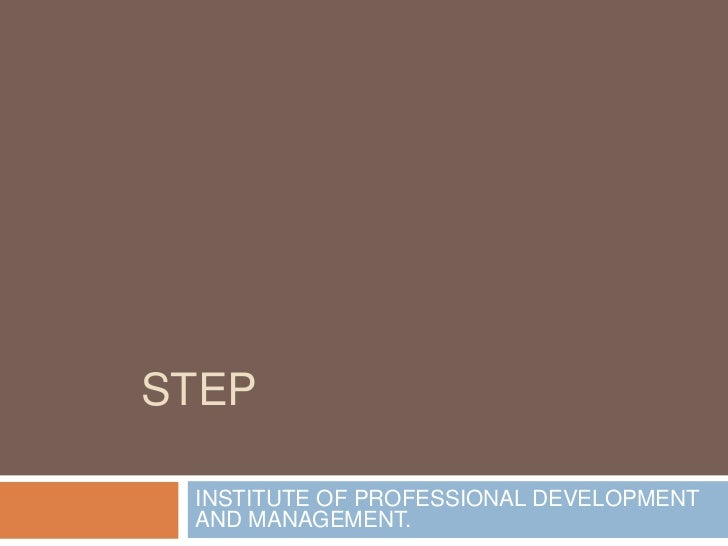 step<br />INSTITUTE OF PROFESSIONAL DEVELOPMENT AND MANAGEMENT.<br />
