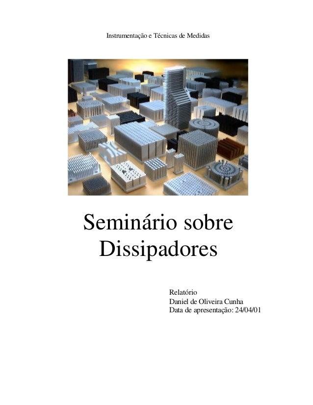 Instrumentação e Técnicas de MedidasSeminário sobre Dissipadores                       Relatório                       Dan...