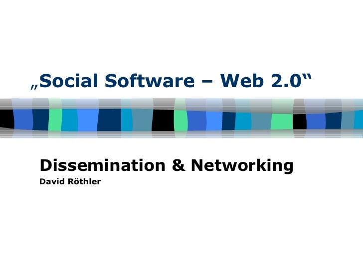 """ Social Software – Web 2.0""   Dissemination & Networking David Röthler"