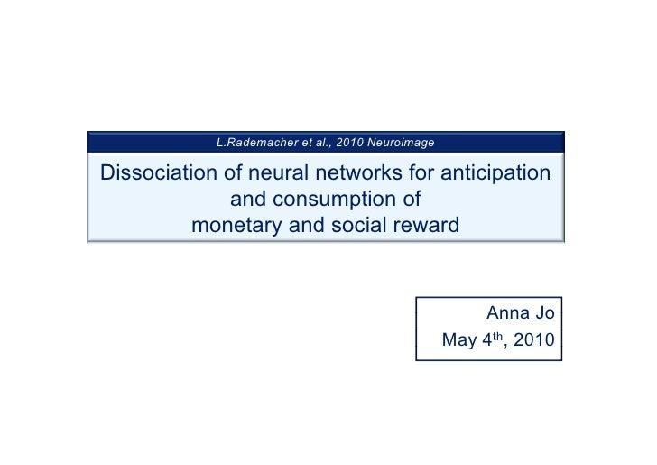 L.Rademacher et al., 2010 Neuroimage  Dissociation of neural networks for anticipation               and consumption of   ...