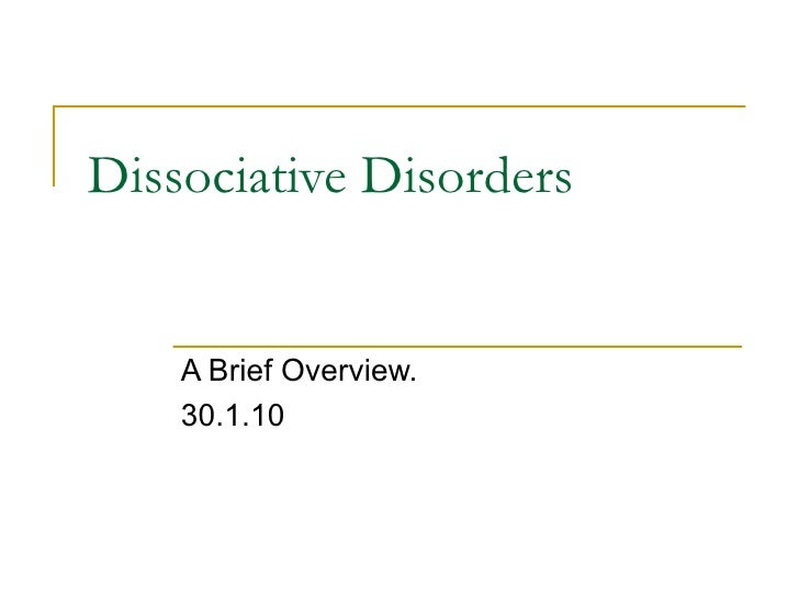 Dissociative Disorders  A Brief Overview. 30.1.10