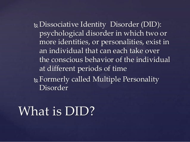 the essential feature of dissociative identity disorder Tion-text revision [1] (dsm-iv-tr) describes the classic features of disso- ciative identify disorder (did) that are widely known in the general culture according to the dsm-iv-tr description, a person who has did switches from one personality to another each personality has its own identity and the host personality has.