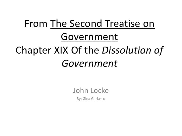 From The Second Treatise on GovernmentChapter XIX Of the Dissolution of Government<br />John Locke<br />By: Gina Garlasco<...