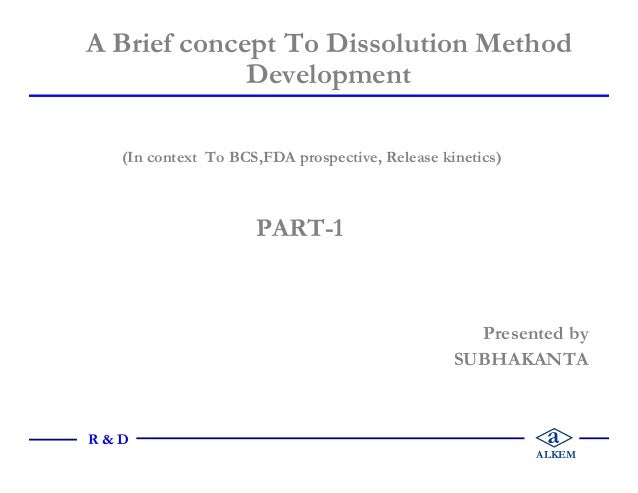 (In context To BCS,FDA prospective, Release kinetics) PART-1 Presented by SUBHAKANTA A Brief concept To Dissolution Method...