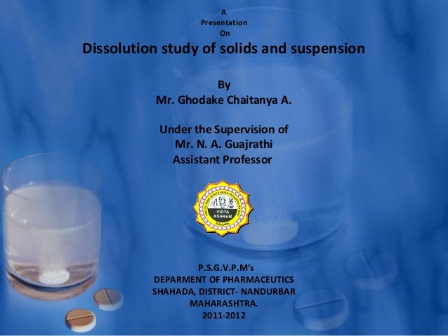 A                   Presentation                        OnDissolution study of solids and suspension                    By...