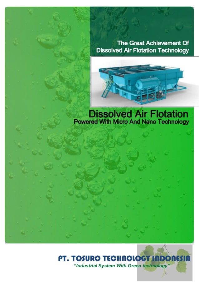 "PT. TOSURO TECHNOLOGY INDONESIA ""Industrial System With Green technology"" Dissolved Air Flotation Powered With Micro And N..."