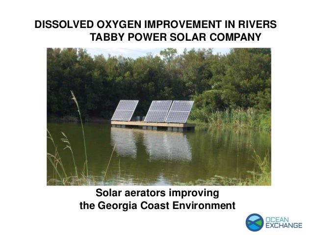 Solar aerators improving the Georgia Coast Environment DISSOLVED OXYGEN IMPROVEMENT IN RIVERS TABBY POWER SOLAR COMPANY