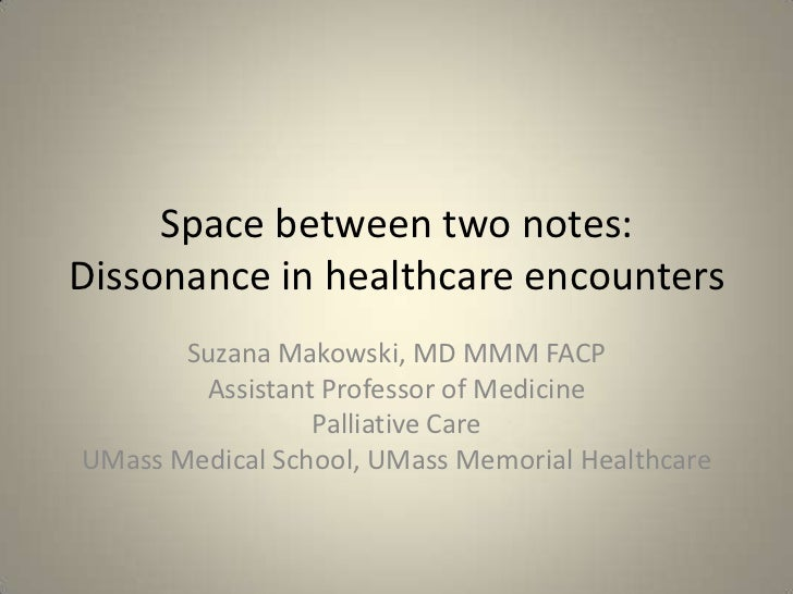 Space between two notes:Dissonance in healthcare encounters<br />Suzana Makowski, MD MMM FACP<br />Assistant Professor of ...
