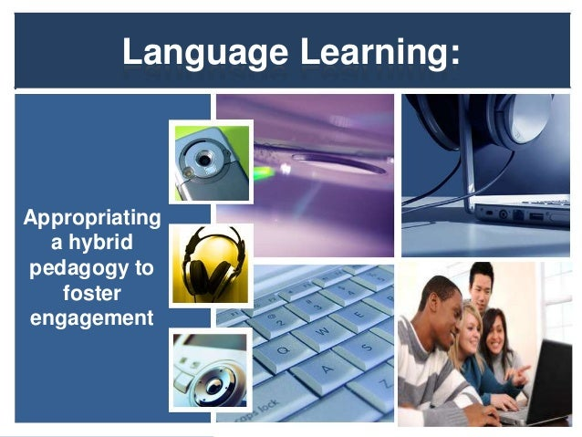 Language Learning:Appropriatinga hybridpedagogy tofosterengagement