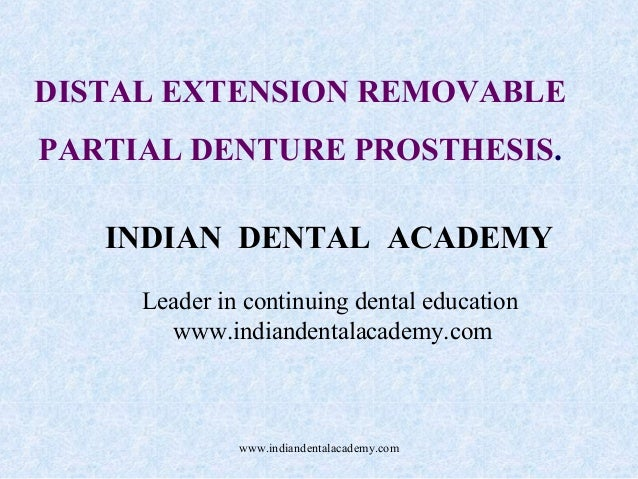 DISTAL EXTENSION REMOVABLE PARTIAL DENTURE PROSTHESIS. INDIAN DENTAL ACADEMY Leader in continuing dental education www.ind...