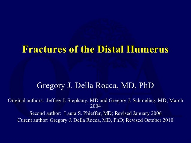Fractures of the Distal Humerus            Gregory J. Della Rocca, MD, PhDOriginal authors: Jeffrey J. Stephany, MD and Gr...