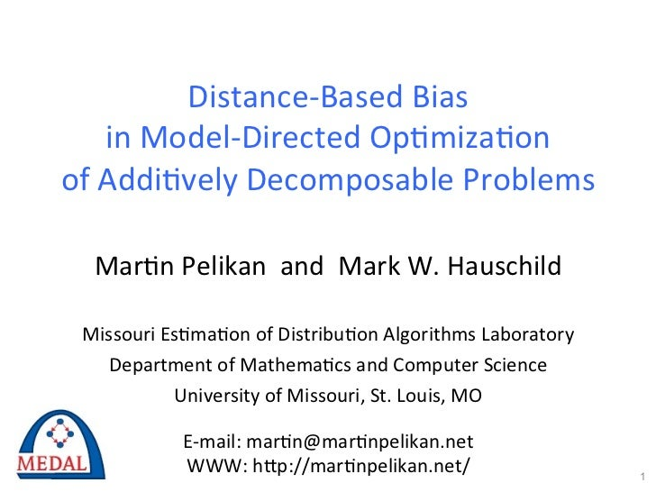 Distance-­‐Based	  Bias	  	        in	  Model-­‐Directed	  Op3miza3on	  	  of	  Addi3vely	  Decomposable	  Problems	     M...
